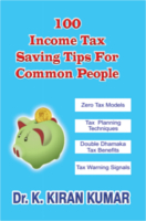 100 Income Tax Savings Tips For Common People by Dr.K.Kiran Kumar