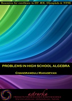 Problems in High School Algebra by Chandramouli Mahadevan