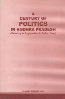 A Century of Politics in Andhra Pradesh by Narisetti Innaiah