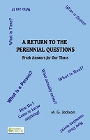 A Return To The Perennial Questions by M. G. Jackson