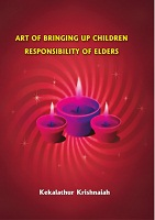Art of Bringing Up Children Responsibility of Elders by Kekalathuri Krishnaiah