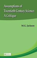Assumptions of Twentieth Century Science A Critique by M. G. Jackson