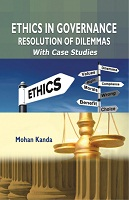 Ethics in Goverance Resolution of Dilemmas with Case Studies by Dr. Mohan Kanda