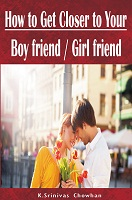 How to Get Closer to Your Boy Friend Girl Friend by K. Srinivas Chowhan