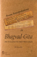 Inane Interpolations In Bhagvad Gita by BS Murthy