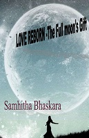 Love Reborn The Full Moons Gift by Samhitha Bhaskara