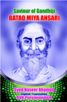 Saviour Of Gandhiji Bataq Miya Ansari by Syed Naseer Ahamed