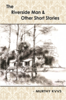The Riverside Man And Other Short Stories by Murthy K.V.V.S