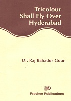 Tricolour Shall Fly Over Hyderabad by Dr. Raj Bahadur Gour