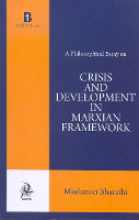 A Philosophical Essay on Crisis and Development in Marxian Framework by Mudunuri Bharathi